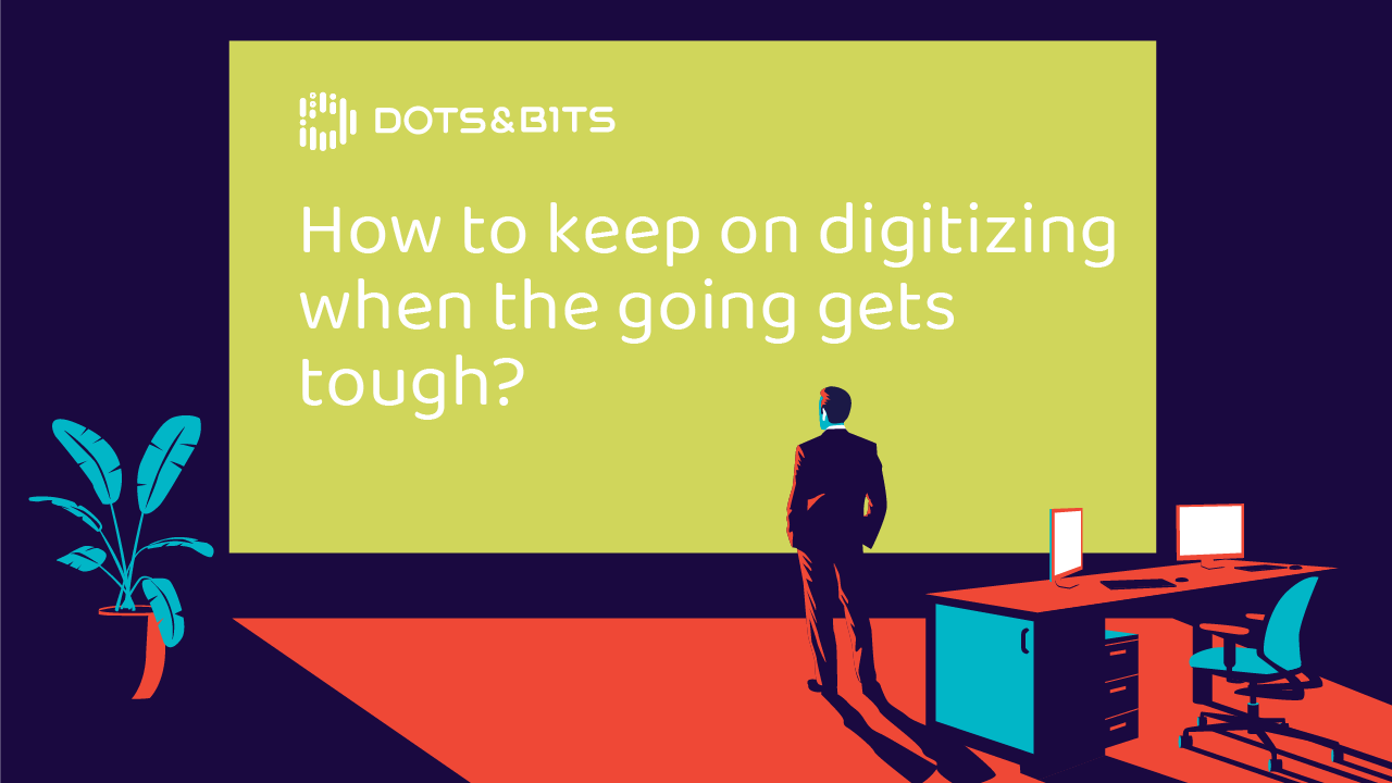How to keep on digitizing when the going gets tough?